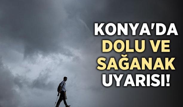 Konya'da dolu ve sağanak uyarısı!