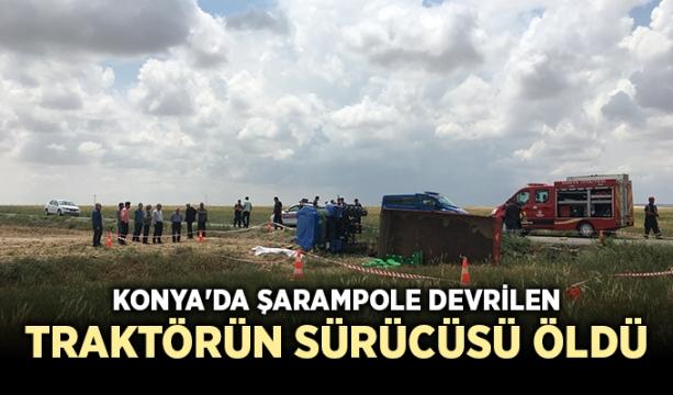 Konya'da şarampole devrilen traktörün sürücüsü öldü