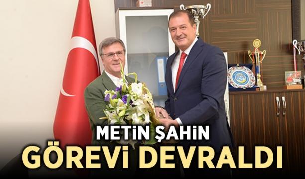Metin Şahin, görevi devraldı