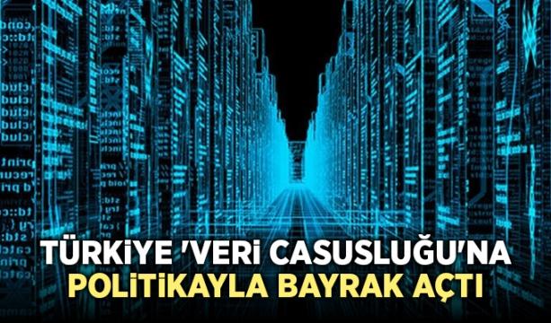 Türkiye 'veri casusluğu'na politikayla bayrak açtı