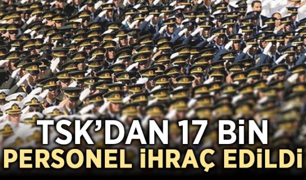 TSK'dan 17 bin personel ihraç edildi