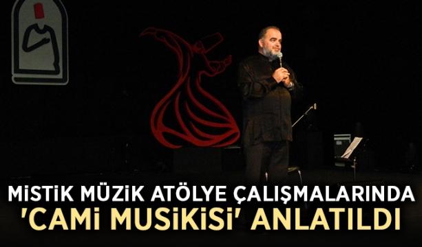 Mistik Müzik Atölye Çalışmalarında 'Cami Musikisi' Anlatıldı