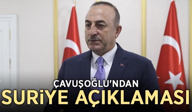 Çavuşoğlu'ndan Suriye açıklaması