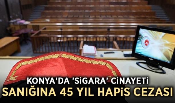 Konya'da 'Sigara' cinayeti sanığına 45 yıl hapis cezası