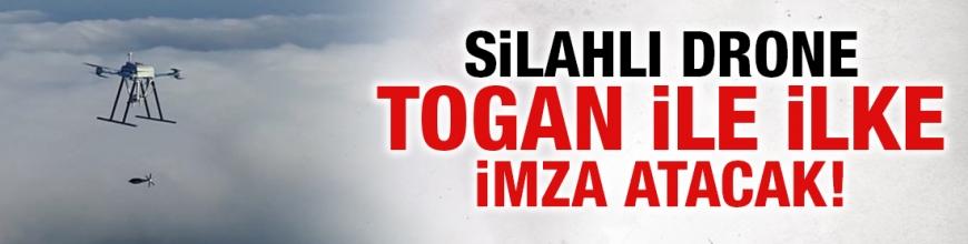 Silahlı drone, Togan ile ilke imza atacak!