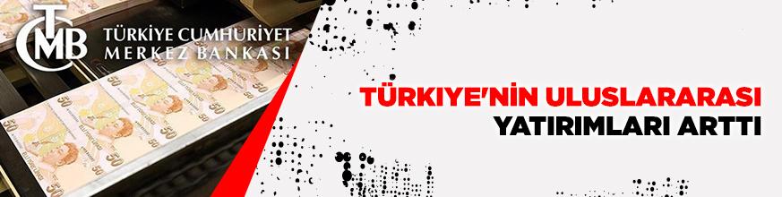 Türkiye'nin uluslararası yatırımları arttı
