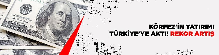 Körfez'in yatırımı Türkiye'ye aktı! Rekor artış